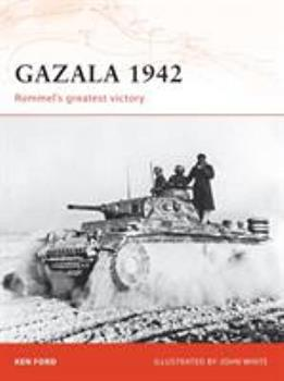 Gazala 1942: Rommel's greatest victory (Campaign) - Book #196 of the Osprey Campaign