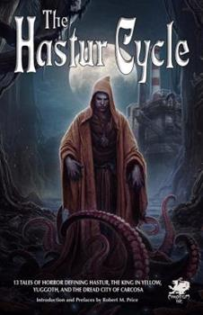 The Hastur Cycle: 13 Tales That Created and Define Dread Hastur, of the King in Yellow, Nighted Yuggoth, and Dire Carcosa 1568820097 Book Cover