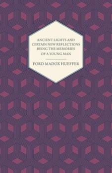 Ancient Lights and Certain New Reflections Being the Memories of A Young Man 140978052X Book Cover