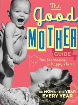 The Good Mother's Guide 1604331429 Book Cover
