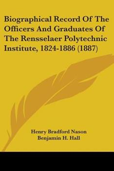 Paperback Biographical Record of the Officers and Graduates of the Rensselaer Polytechnic Institute, 1824-1886 Book