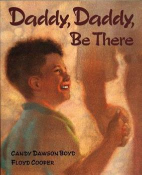 Daddy, Daddy, Be There 0399227458 Book Cover