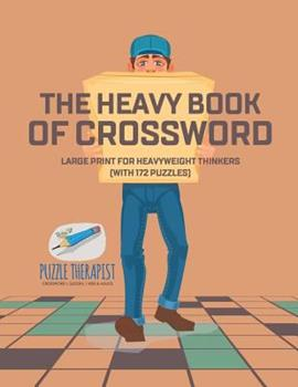 Paperback The Heavy Book of Crossword - Large Print for Heavyweight Thinkers (with 172 Puzzles) Book