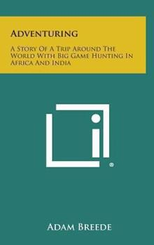 Hardcover Adventuring : A Story of a Trip Around the World with Big Game Hunting in Africa and India Book