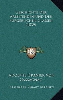 Hardcover Geschichte Der Arbeitenden Und Der Burgerlichen Classen (1839) Book