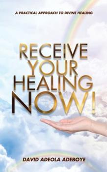 Paperback Receive Your Healing Now: A Practical Approach to Divine Healing Book