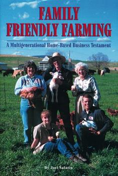 Family Friendly Farming: A Multi-Generational Home-Based Business Testament 0963810936 Book Cover