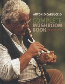 Complete Mushroom Book: The Quiet Hunt 1552855554 Book Cover