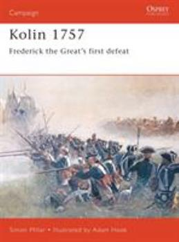Kolin 1757: Frederick the Great's First Defeat (Campaign) - Book #91 of the Osprey Campaign