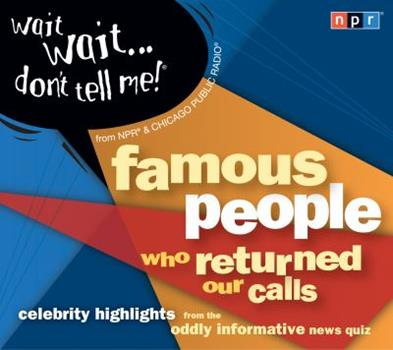 Audio CD Wait Wait...Don't Tell Me! Famous People Who Returned Our Calls: Celebrity Highlights from the Oddly Informative News Quiz Book