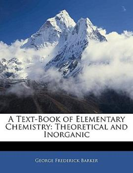 Paperback A Text-Book of Elementary Chemistry : Theoretical and Inorganic Book