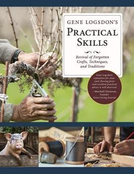 Gene Logsdon's Practical Skills: A Revival of Forgotton Crafts, Techniques, and Traditions 1626545952 Book Cover