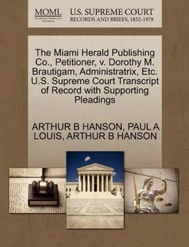 Paperback The Miami Herald Publishing Co. , Petitioner, V. Dorothy M. Brautigam, Administratrix, etc. U. S. Supreme Court Transcript of Record with Supporting Ple Book