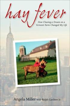 Hay Fever: How Chasing a Dream on a Vermont Farm Changed My Life 0470398337 Book Cover