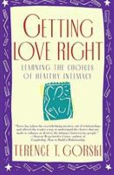 Getting Love Right: Learning the Choices of Healthy Intimacy (A Fireside/Parkside Recovery Book) 0671864157 Book Cover