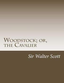 Woodstock: The Cavalier - Book #15 of the Waverley Novels