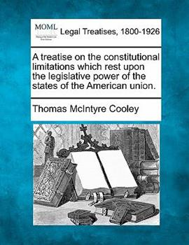 Paperback A treatise on the constitutional limitations which rest upon the legislative power of the states of the American Union Book