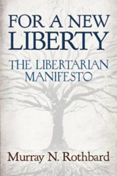 For a New Liberty: The Libertarian Manifesto 1478280719 Book Cover