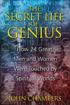 The Secret Life of Genius: How 24 Great Men and Women Were Touched by Spiritual Worlds 159477272X Book Cover
