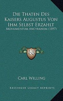 Hardcover Die Thaten des Kaisers Augustus Von Ihm Selbst Erzahlt : Monumentum Ancyranum (1897) Book