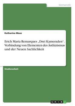 """Paperback Erich Maria Remarques """"Drei Kameraden"""". Verbindung von Elementen des ?sthizismus und der Neuen Sachlichkeit [German] Book"""