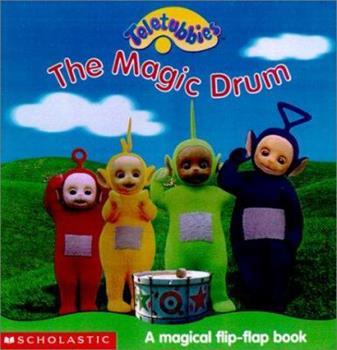The Magic Drum: A Magical Flip-Flap Book - Book  of the Teletubbies