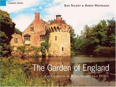 Garden Of England:Kent,Surrey And Sussex: The Counties of Kent, Surrey and Sussex (Country Series) 1841882186 Book Cover