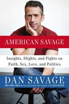 American Savage: Insights, Slights, and Fights on Faith, Sex, Love, and Politics 0525954104 Book Cover