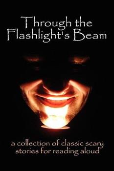 Through the Flashlight's Beam: A Collection of Classic Scary Stories for Reading Aloud 0978606388 Book Cover