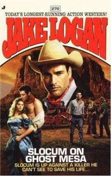 Slocum on Ghost Mesa: Slocum Is Up Against a Killer He Can's See, to Save His Life (Jake Logan, 270) - Book #270 of the Slocum