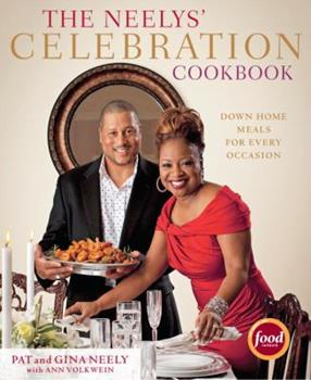 The Neelys' Celebration Cookbook: Down-Home Meals for Every Occasion 0307592944 Book Cover