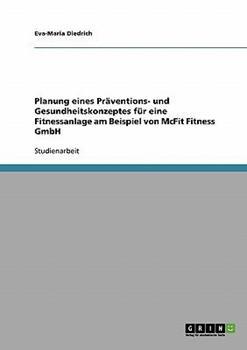 Paperback Planung eines Pr?ventions- und Gesundheitskonzeptes f?r eine Fitnessanlage am Beispiel von McFit Fitness GmbH [German] Book