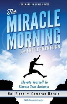 The Miracle Morning for Entrepreneurs: Elevate Your SELF to Elevate Your BUSINESS 1942589123 Book Cover