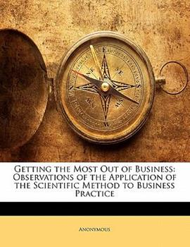 Paperback Getting the Most Out of Business : Observations of the Application of the Scientific Method to Business Practice Book