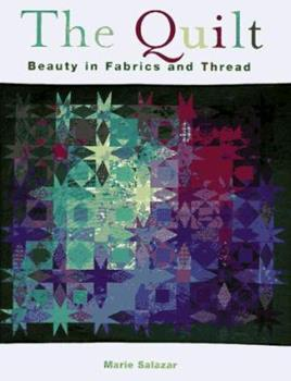 The Quilt: Beauty in Fabric and Thread 0760725675 Book Cover