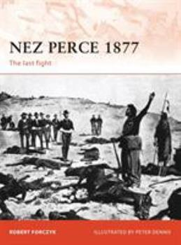 Nez Perce 1877: The last fight - Book #231 of the Osprey Campaign