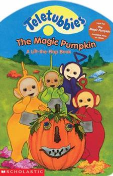 The Magic Pumpkin: A Lift-The-Flap Book - Book  of the Teletubbies