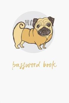 Paperback Pug - Password Book: For the Forgetful: Never Forget a Password Again! with Alphabetized Pages. Cute Pug Puppy Cover. Book