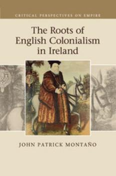 Paperback The Roots of English Colonialism in Ireland Book