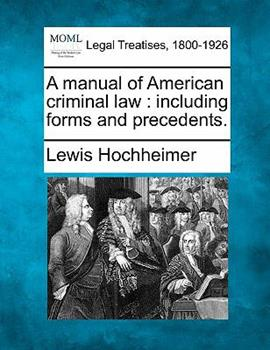 Paperback A Manual of American Criminal Law: Including Forms and Precedents. Book