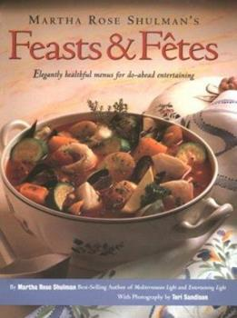 Martha Rose Shulman's Feasts & Fetes: Elegantly Healthful Menus for Do-Ahead Entertaining 0963159100 Book Cover