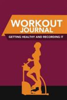 Paperback Workout Journal: Getting Healthy and Recording It Book