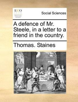 Paperback A Defence of Mr Steele, in a Letter to a Friend in the Country Book