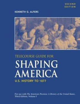 Telecourse Guide for Shaping America: U.S. History to 1877: Volume 1 0312417357 Book Cover