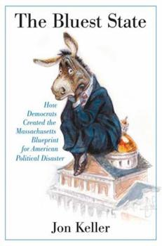 Paperback The Bluest State: How Democrats Created the Massachusetts Blueprint for American Political Disaster Book