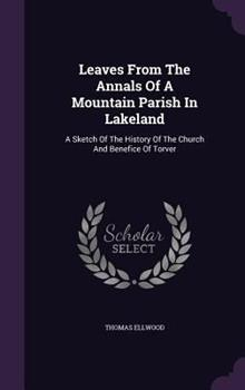 Hardcover Leaves from the Annals of a Mountain Parish in Lakeland : A Sketch of the History of the Church and Benefice of Torver Book