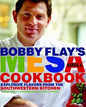 Bobby Flay's Mesa Grill Cookbook: Explosive Flavors from the Southwestern Kitchen 0307351416 Book Cover