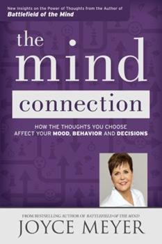The Mind Connection: How the Thoughts You Choose Affect Your Mood, Behavior, and Decisions 1455517275 Book Cover