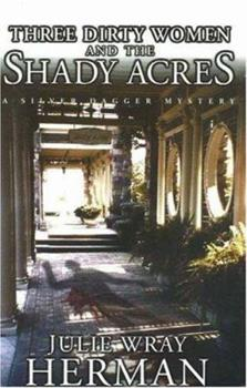 Three Dirty Women and the Shady Acres 0373265743 Book Cover