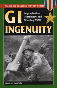 GI Ingenuity: Improvisation, Technology and Winning World War II (Stackpole Military History Series) - Book  of the Stackpole Military History